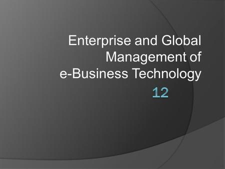 Enterprise and Global Management of e-Business Technology.