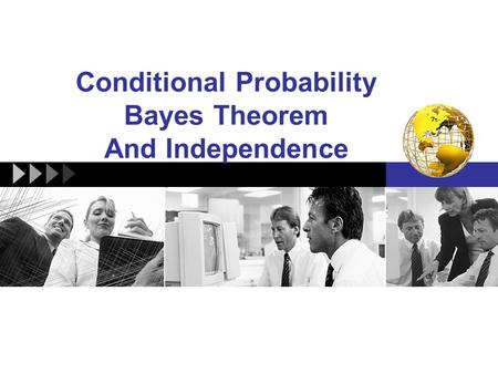 Conditional Probability Bayes Theorem And Independence.