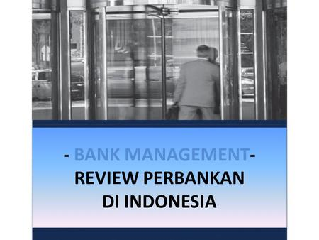 - BANK MANAGEMENT- REVIEW PERBANKAN DI INDONESIA.