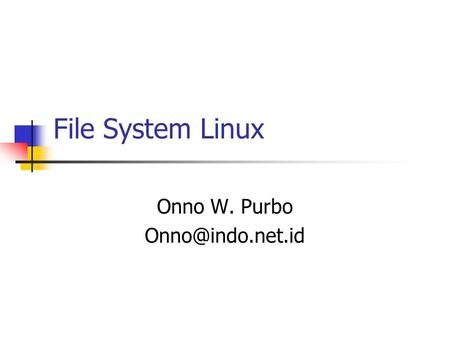 File System Linux Onno W. Purbo
