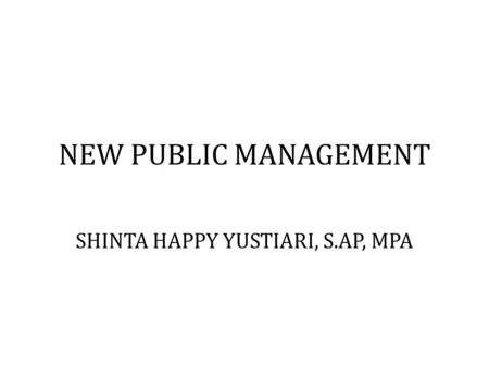 NEW PUBLIC MANAGEMENT SHINTA HAPPY YUSTIARI, S.AP, MPA.