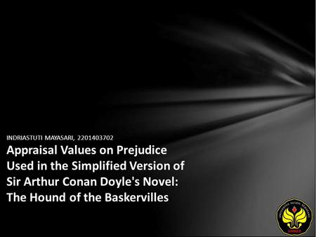 INDRIASTUTI MAYASARI, 2201403702 Appraisal Values on Prejudice Used in the Simplified Version of Sir Arthur Conan Doyle's Novel: The Hound of the Baskervilles.