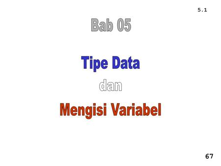 "5.1 67. 5.2 5.1. Menyiapkan dan Mengisi Variabel (Assignment Statement). #include void main() { int A, B, T; A = 5; B = 2; T = A + B; printf("" % i"", T);"