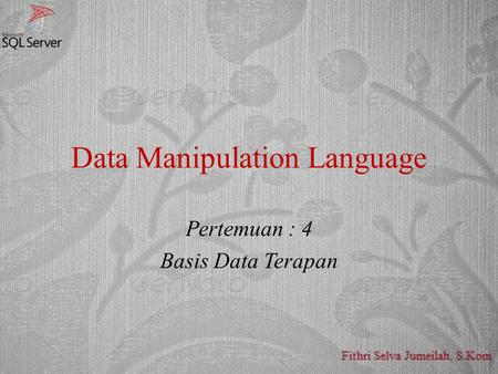 Data Manipulation Language Pertemuan : 4 Basis Data Terapan.