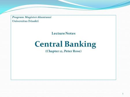 Program Magister Akuntansi Universitas Trisakti Lecture Notes Central Banking (Chapter 12, Peter Rose) 1.