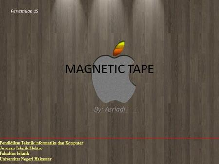 Pertemuan 15 MAGNETIC TAPE By: Asriadi.
