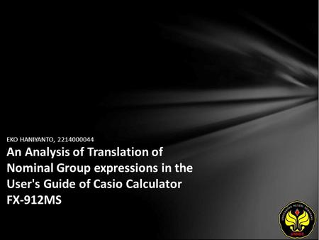EKO HANIYANTO, 2214000044 An Analysis of Translation of Nominal Group expressions in the User's Guide of Casio Calculator FX-912MS.