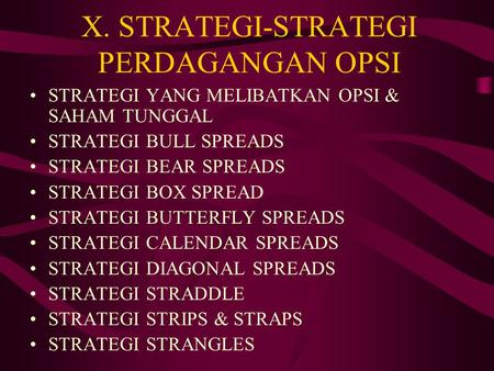 X. STRATEGI-STRATEGI PERDAGANGAN OPSI STRATEGI YANG MELIBATKAN OPSI & SAHAM TUNGGAL STRATEGI BULL SPREADS STRATEGI BEAR SPREADS STRATEGI BOX SPREAD STRATEGI.