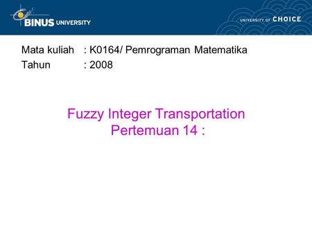Fuzzy Integer Transportation Pertemuan 14 :