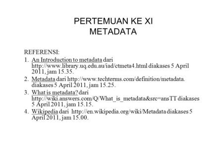 PERTEMUAN KE XI METADATA REFERENSI: 1.An Introduction to metadata dari  diakases 5 April 2011, jam 15.35.