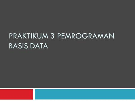 PRAKTIKUM 3 PEMROGRAMAN BASIS DATA. Menghapus baris  Deleting rows- DELETE FROM Use the DELELE FROM command to delete row(s) from a table, with the following.