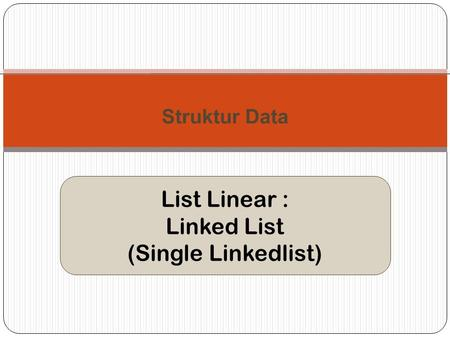 Struktur Data List Linear : Linked List (Single Linkedlist)