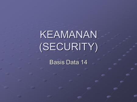 KEAMANAN (SECURITY) Basis Data 14.
