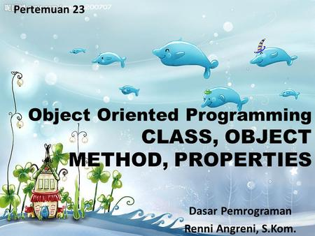 Pertemuan 23 Object Oriented Programming CLASS, OBJECT METHOD, PROPERTIES Dasar Pemrograman Renni Angreni, S.Kom.