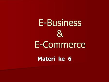 E-Business & E-Commerce Materi ke 6. E-BUSINESS tidak sama dengan e- commerce. E-BUSINESS jauh lebih luas lingkupnya, lebih dari sekedar transaksi karena.