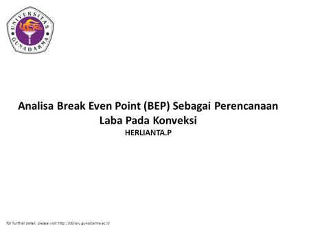 Analisa Break Even Point (BEP) Sebagai Perencanaan Laba Pada Konveksi HERLIANTA.P for further detail, please visit http://library.gunadarma.ac.id.