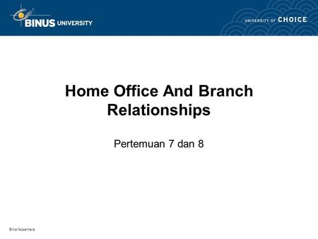 Bina Nusantara Home Office And Branch Relationships Pertemuan 7 dan 8.