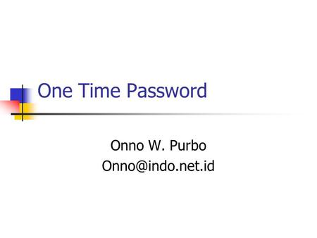 Onno W. Purbo Onno@indo.net.id One Time Password Onno W. Purbo Onno@indo.net.id.