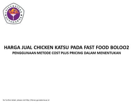HARGA JUAL CHICKEN KATSU PADA FAST FOOD BOLOO2 PENGGUNAAN METODE COST PLUS PRICING DALAM MENENTUKAN for further detail, please visit http://library.gunadarma.ac.id.