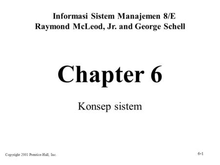 Chapter 6 Konsep sistem Informasi Sistem Manajemen 8/E Raymond McLeod, Jr. and George Schell Copyright 2001 Prentice-Hall, Inc. 6-1.