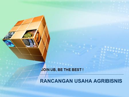 RANCANGAN USAHA AGRIBISNIS JOIN UB, BE THE BEST !.
