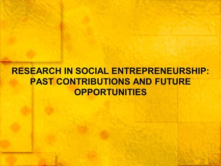 RESEARCH IN SOCIAL ENTREPRENEURSHIP: PAST CONTRIBUTIONS AND FUTURE OPPORTUNITIES.