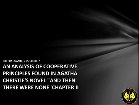ERI PRAJAYANTI, 2250402037 AN ANALYSIS OF COOPERATIVE PRINCIPLES FOUND IN AGATHA CHRISTIE'S NOVEL AND THEN THERE WERE NONECHAPTER II.