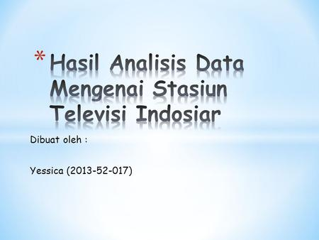 Dibuat oleh : Yessica (2013-52-017). Notes Output Created 23-MAY-2014 10:54:51 Comments Input Active Dataset DataSet0 Filter Weight Split File N of Rows.
