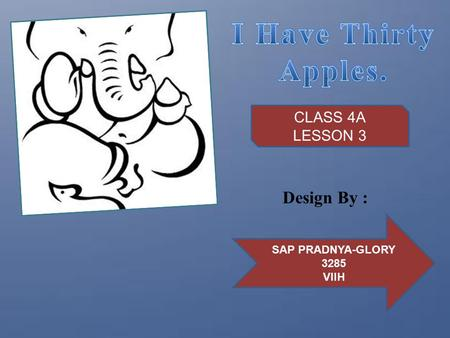 I Have Thirty Apples. Design By : CLASS 4A LESSON 3 SAP PRADNYA-GLORY