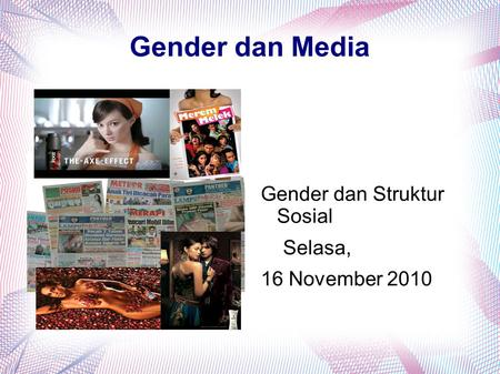 Gender dan Media Gender dan Struktur Sosial Selasa, 16 November 2010.