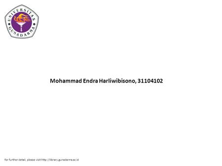 Mohammad Endra Harliwibisono, 31104102 for further detail, please visit