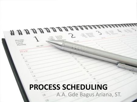 PROCESS SCHEDULING A.A. Gde Bagus Ariana, ST..