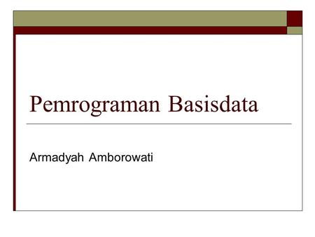 Pemrograman Basisdata Armadyah Amborowati. Materi  DBMS----------  SQL Server  Interface-------  Visual Basic 6.