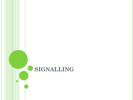 SIGNALLING. S IGNALING (CAS-C HANNEL A SSOSIATED S IGNALLING DAN CCS-C OMMON C HANNEL S IGNALLING )