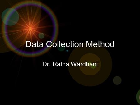 Data Collection Method Dr. Ratna Wardhani. Jenis Data Data Terbagi menjadi dua kelompokData Terbagi menjadi dua kelompok –Data Primer Melalui survey atau.