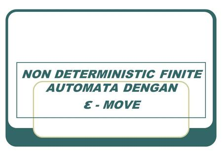 NON DETERMINISTIC FINITE AUTOMATA DENGAN ε - MOVE