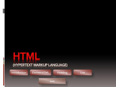 IntroductionElemen HTMLHeadingList exit. Introduction HTML HTML adalah suatu format data yang digunakan untuk membuat dokumen hypertext yang dapat dibaca.
