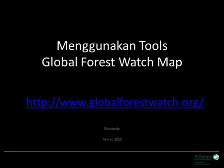 Menggunakan Tools Global Forest Watch Map Musnanda Maret 2015