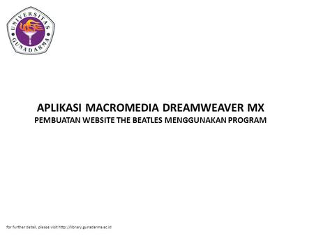 APLIKASI MACROMEDIA DREAMWEAVER MX PEMBUATAN WEBSITE THE BEATLES MENGGUNAKAN PROGRAM for further detail, please visit http://library.gunadarma.ac.id.