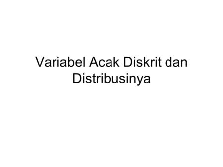 Variabel Acak Diskrit dan Distribusinya