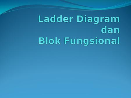 Ladder Diagram dan Blok Fungsional