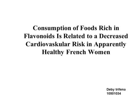 Consumption of Foods Rich in Flavonoids Is Related to a Decreased Cardiovaskular Risk in Apparently Healthy French Women Deby trifena 10501034.