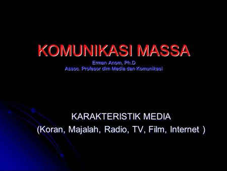 KARAKTERISTIK MEDIA (Koran, Majalah, Radio, TV, Film, Internet )