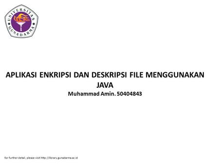 APLIKASI ENKRIPSI DAN DESKRIPSI FILE MENGGUNAKAN JAVA Muhammad Amin. 50404843 for further detail, please visit