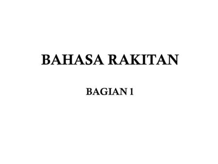 BAHASA RAKITAN BAGIAN 1. .MODEL SMALL.CODE ORG 100H LABEL1 :JMP LABEL2 TEMPAT DATA PROGRAM LABEL2: TEMPAT UNTUK PROGRAM (LISTING PROGRAM) INT 20H END.