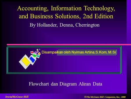 By Hollander, Denna, Cherrington Accounting, Information Technology, and Business Solutions, 2nd Edition Irwin/McGraw-Hill  The McGraw-Hill Companies,