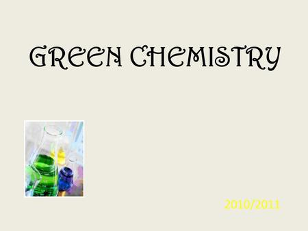 GREEN CHEMISTRY 2010/2011. background… Taken in large part from Paul L. Bishop's Pollution Prevention – Fundamentals & Practice, Chapter 9.