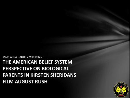 YANIS AHDA HABIBI, 2250404026 THE AMERICAN BELIEF SYSTEM PERSPECTIVE ON BIOLOGICAL PARENTS IN KIRSTEN SHERIDANS FILM AUGUST RUSH.