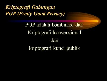 Kriptografi Gabungan PGP (Pretty Good Privacy)