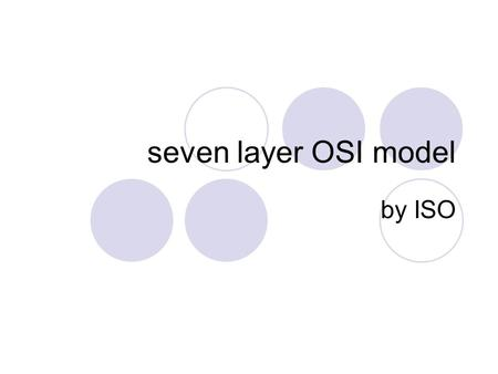 Seven layer OSI model by ISO.